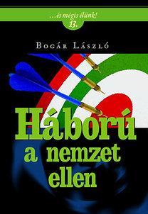 Bogár László - Háború a nemzet ellen